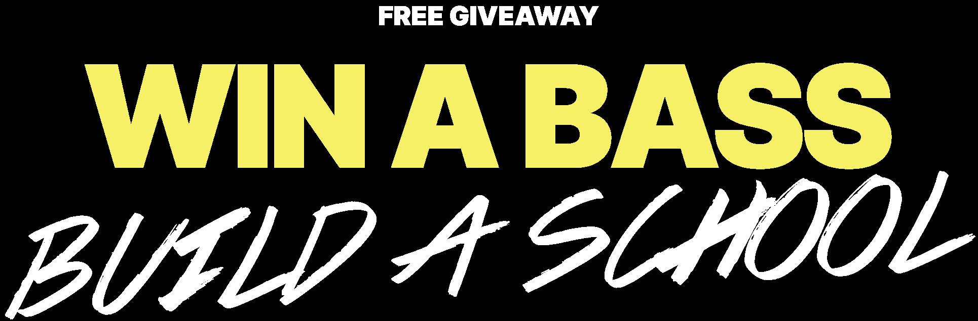 Giveaway - Win a bass, build a school